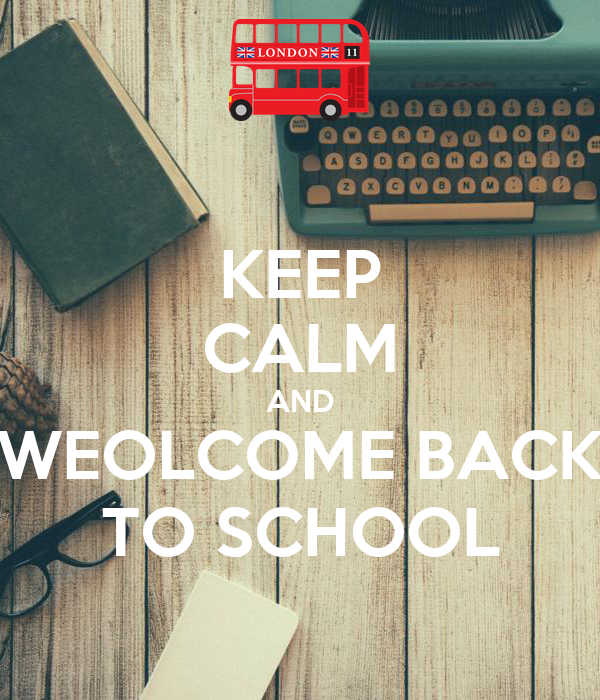 KEEP CALM AND WEOLCOME BACK TO SCHOOL