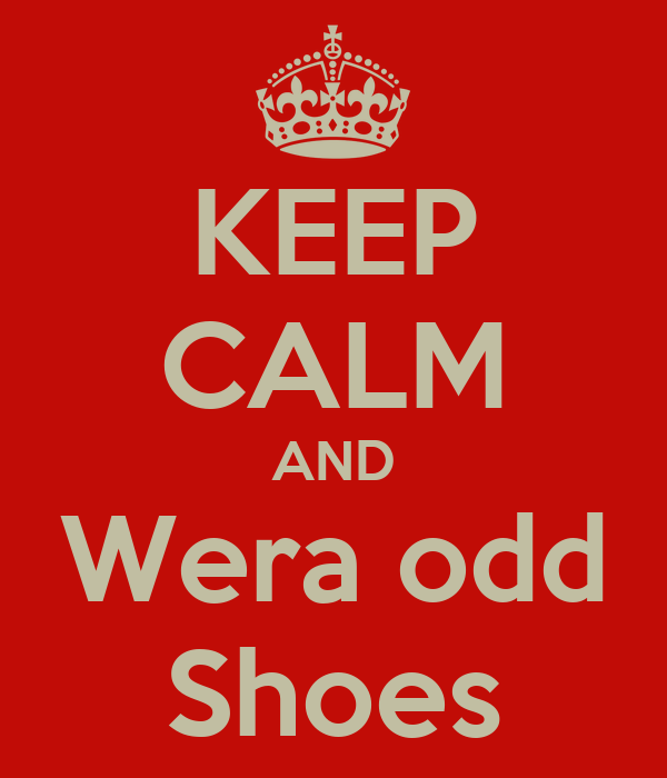 KEEP CALM AND Wera odd Shoes