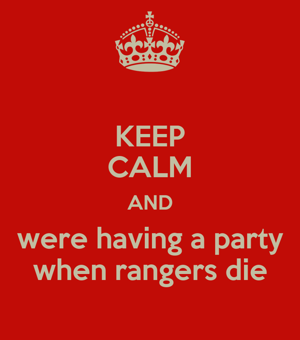 KEEP CALM AND were having a party when rangers die