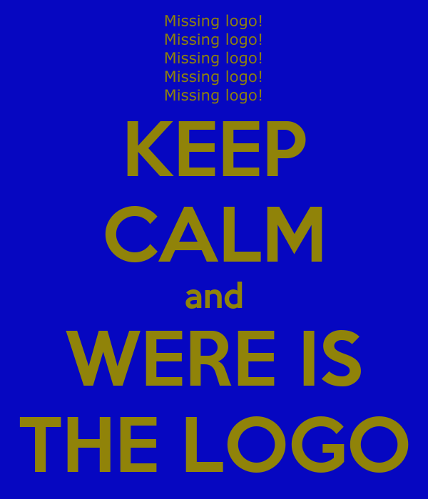 KEEP CALM and WERE IS THE LOGO