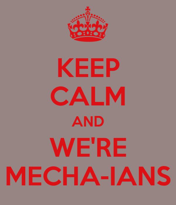 KEEP CALM AND WE'RE MECHA-IANS