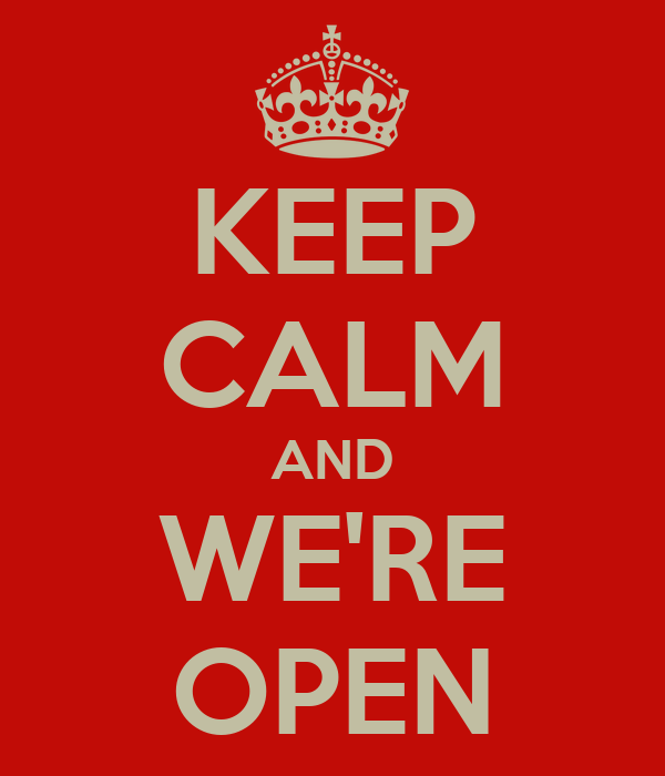KEEP CALM AND WE'RE OPEN