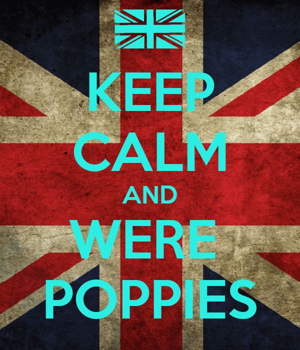 KEEP CALM AND WERE  POPPIES