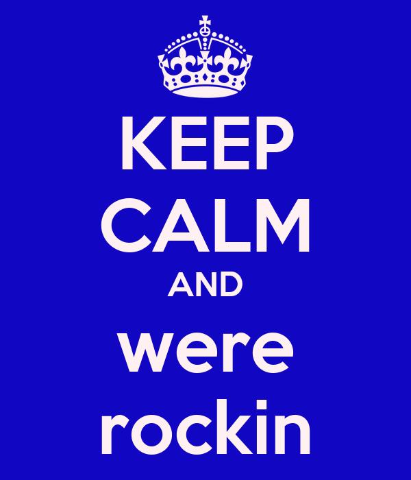 KEEP CALM AND were rockin