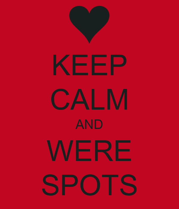 KEEP CALM AND WERE SPOTS
