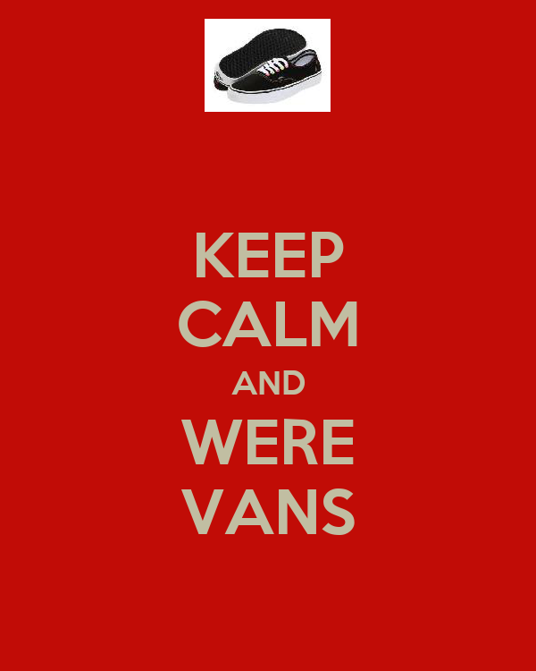 KEEP CALM AND WERE VANS