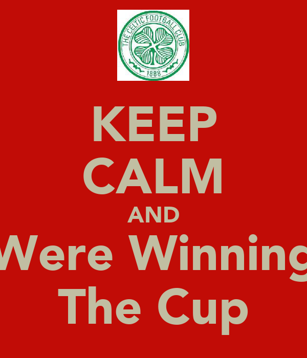 KEEP CALM AND Were Winning The Cup