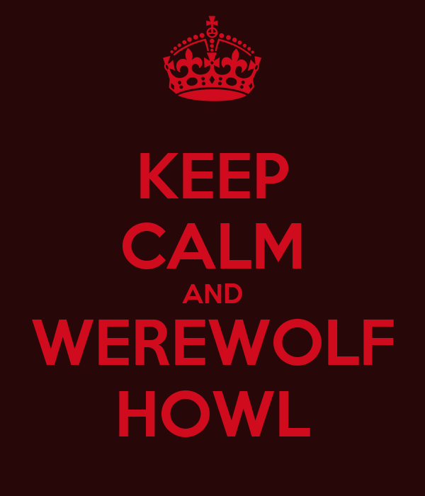 KEEP CALM AND WEREWOLF HOWL