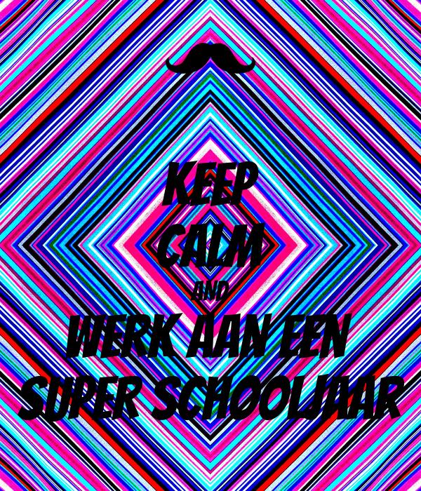 KEEP CALM AND werk aan een  super schooljaar