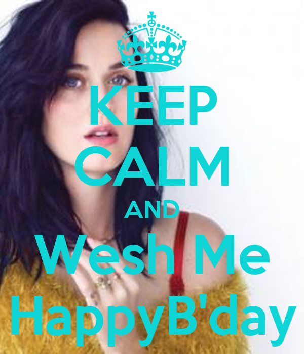 KEEP CALM AND Wesh Me HappyB'day