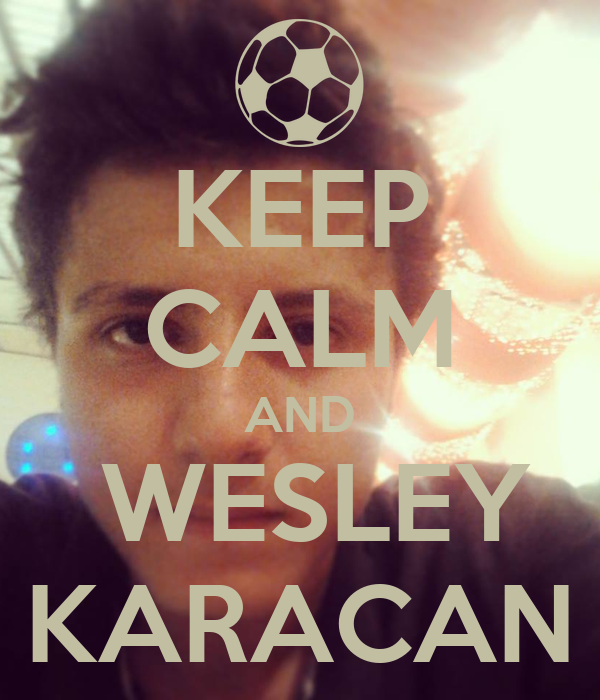 KEEP CALM AND  WESLEY KARACAN