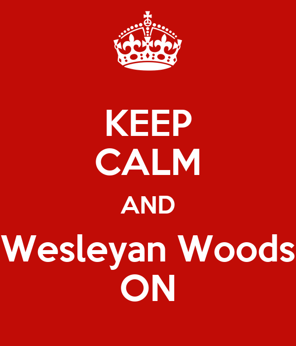 KEEP CALM AND Wesleyan Woods ON