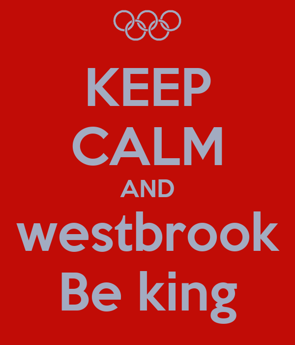 KEEP CALM AND westbrook Be king