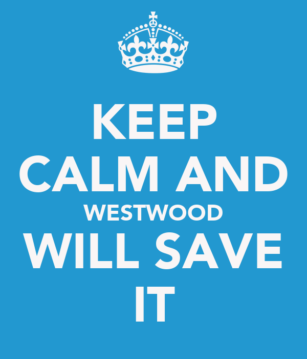 KEEP CALM AND WESTWOOD WILL SAVE IT