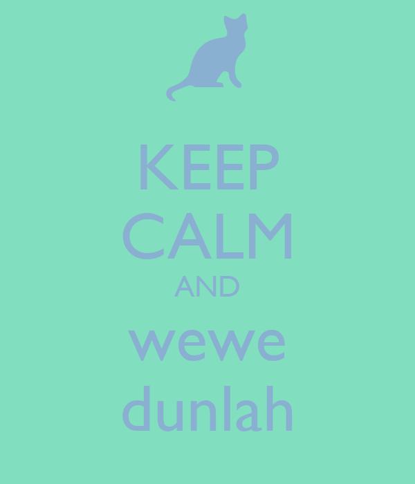 KEEP CALM AND wewe dunlah
