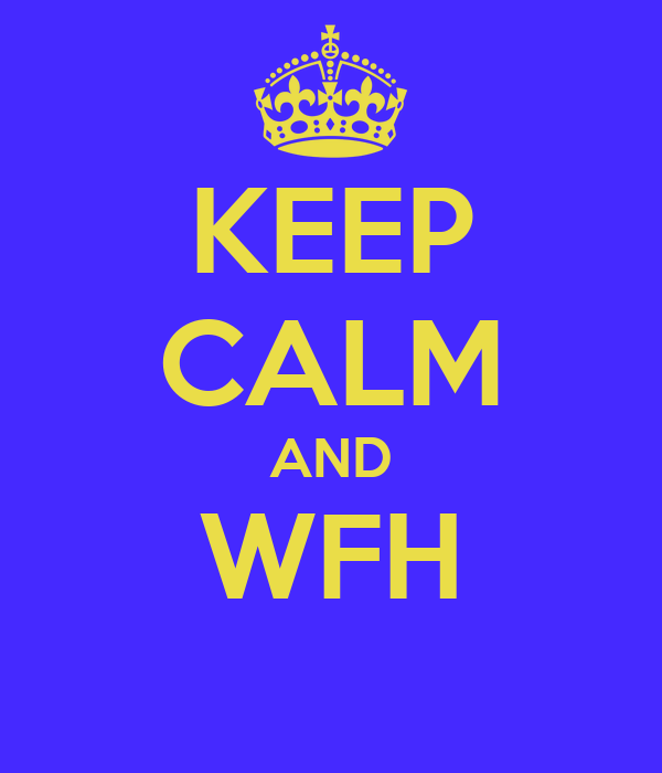 KEEP CALM AND WFH