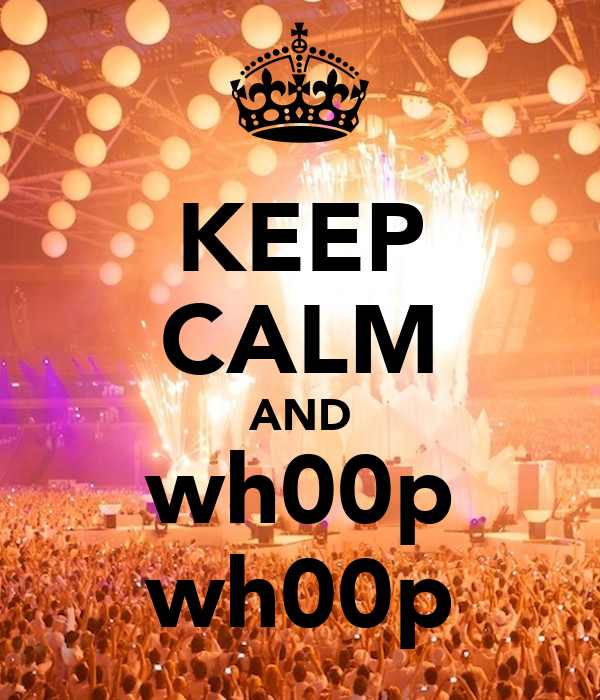 KEEP CALM AND wh00p wh00p