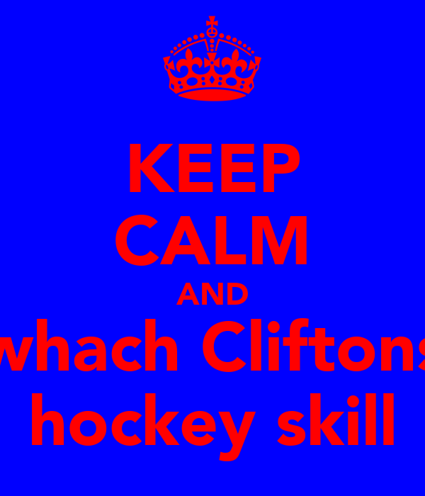 KEEP CALM AND whach Cliftons hockey skill