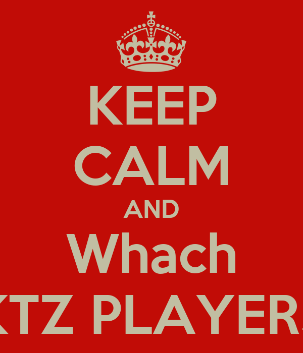 KEEP CALM AND Whach KTZ PLAYERS