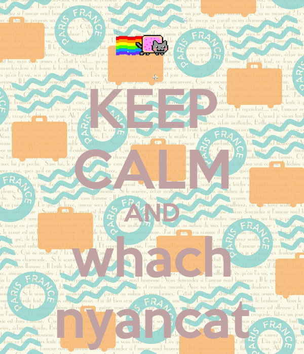 KEEP CALM AND whach nyancat
