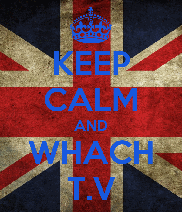 KEEP CALM AND WHACH T.V