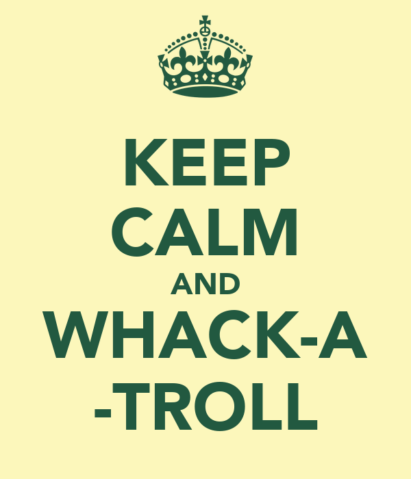 KEEP CALM AND WHACK-A -TROLL