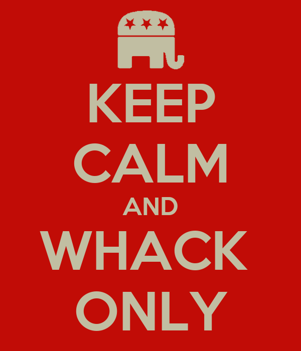 KEEP CALM AND WHACK  ONLY