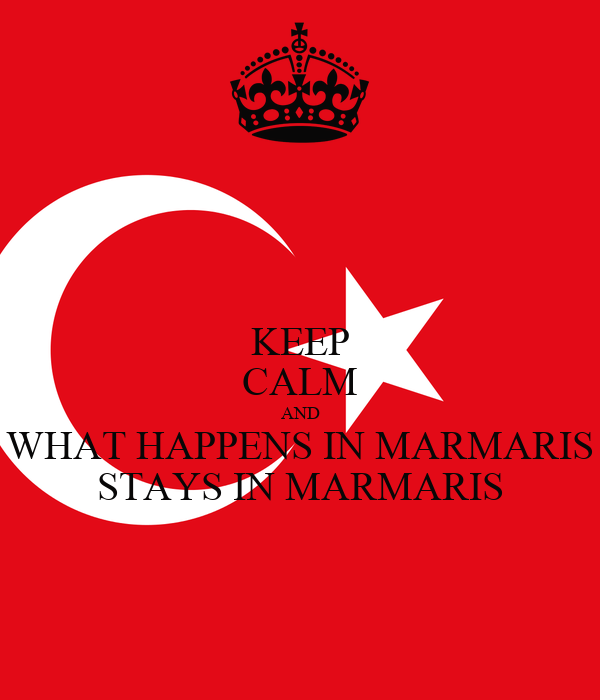 KEEP CALM AND WHAT HAPPENS IN MARMARIS STAYS IN MARMARIS