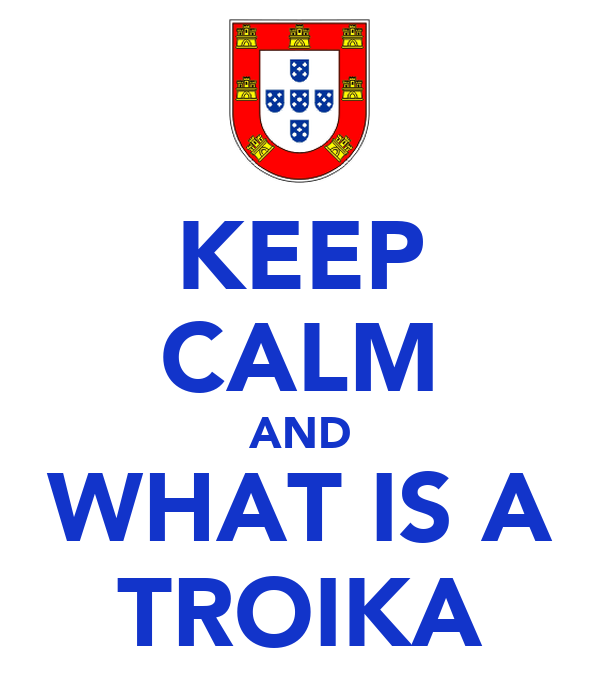 KEEP CALM AND WHAT IS A TROIKA
