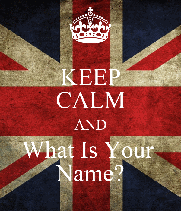 KEEP CALM AND What Is Your  Name?