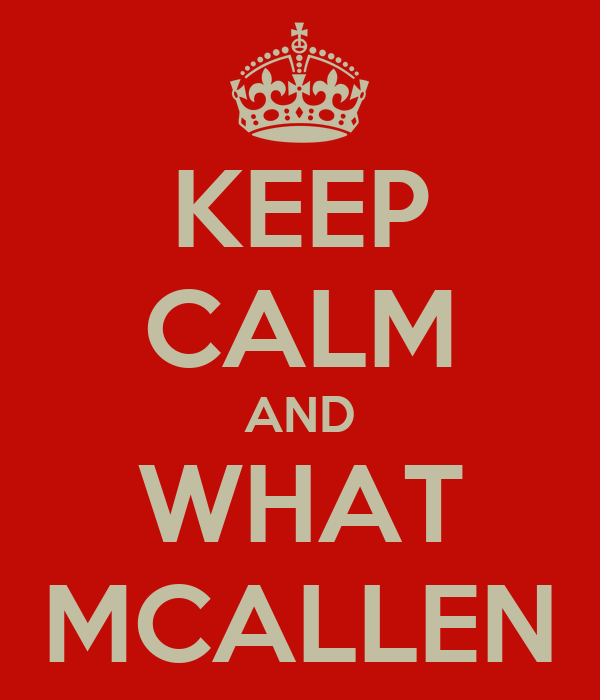 KEEP CALM AND WHAT MCALLEN