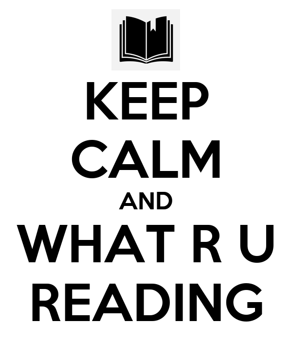 KEEP CALM AND WHAT R U READING