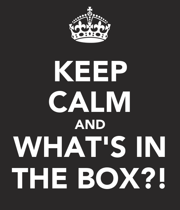 KEEP CALM AND WHAT'S IN THE BOX?!