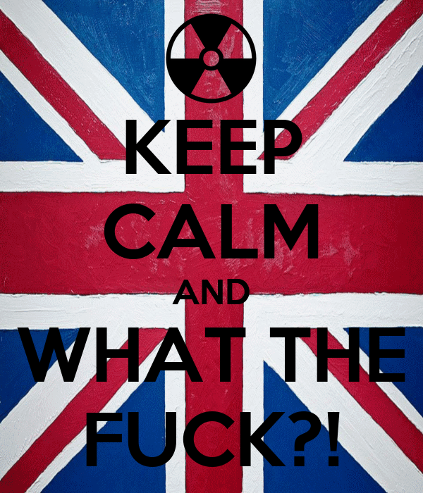 KEEP CALM AND WHAT THE FUCK?!