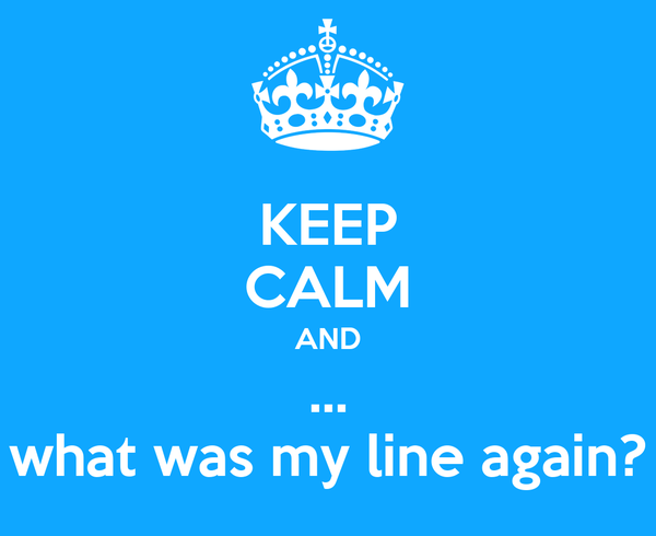 KEEP CALM AND ... what was my line again?
