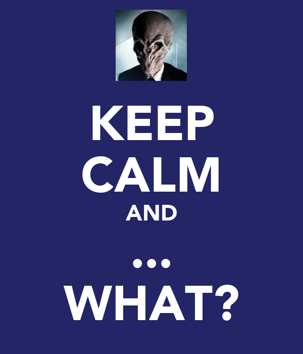KEEP CALM AND ... WHAT?