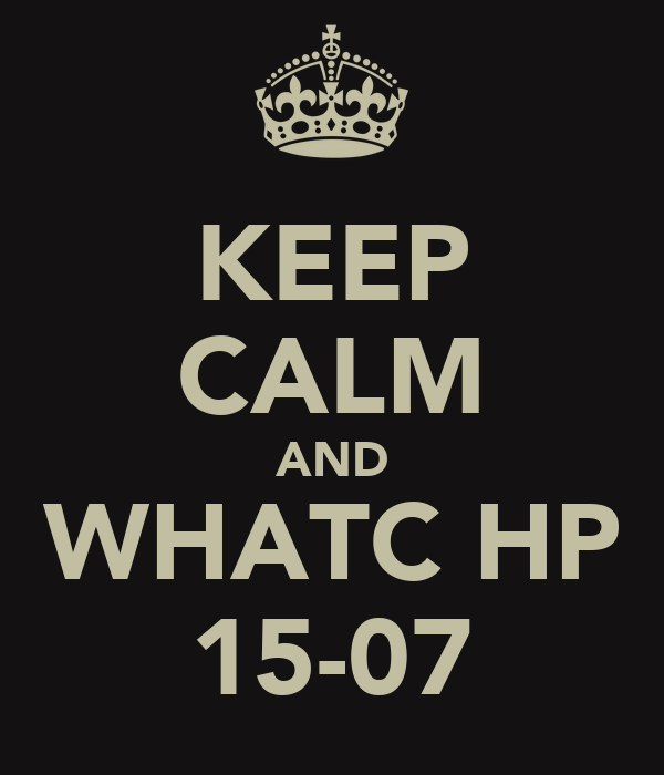 KEEP CALM AND WHATC HP 15-07