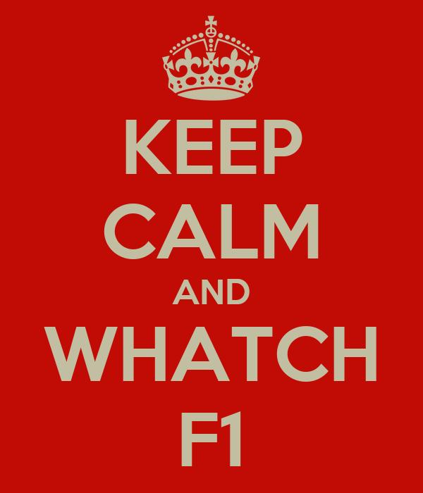 KEEP CALM AND WHATCH F1