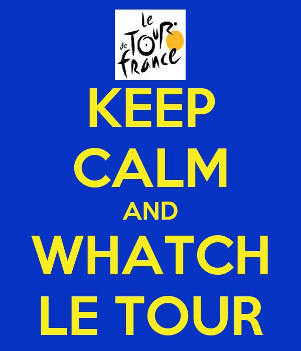 KEEP CALM AND WHATCH LE TOUR