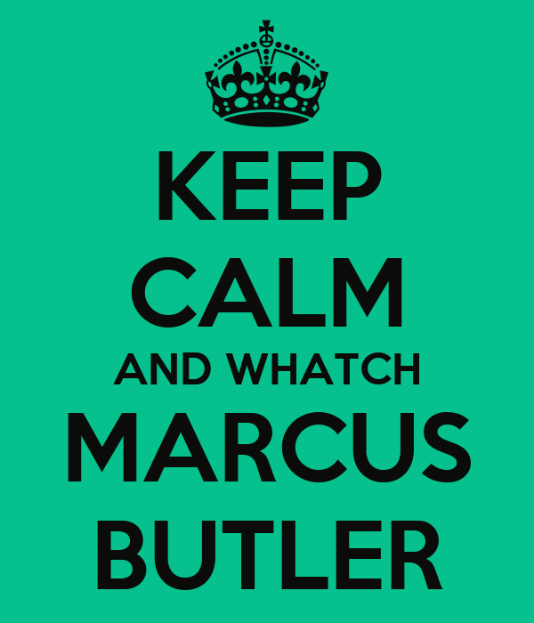 KEEP CALM AND WHATCH MARCUS BUTLER