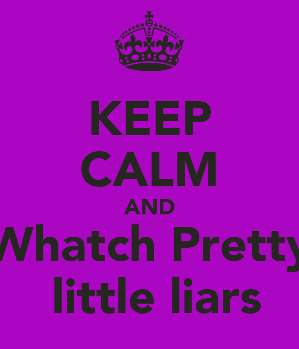 KEEP CALM AND Whatch Pretty  little liars