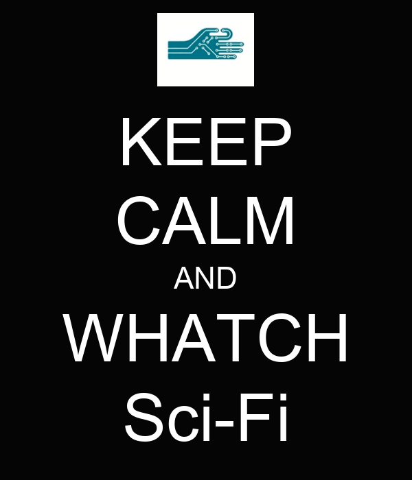 KEEP CALM AND WHATCH Sci-Fi