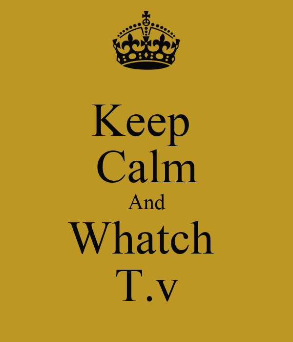 Keep  Calm And Whatch  T.v
