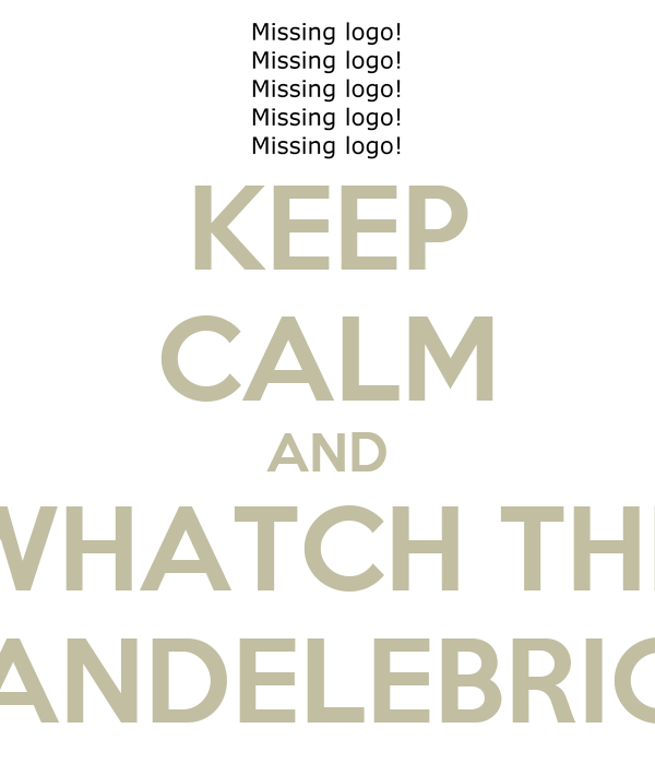 KEEP CALM AND WHATCH THE CANDELEBRIOS