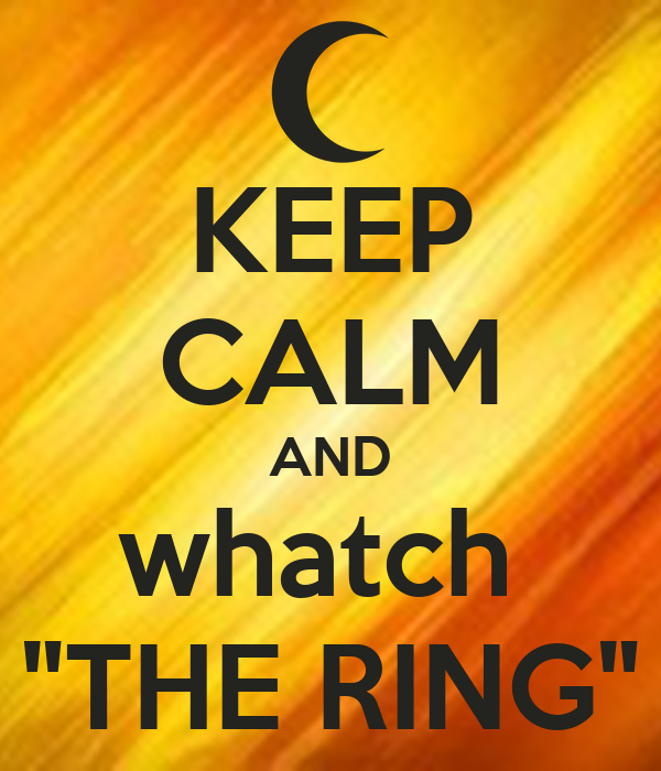 "KEEP CALM AND whatch  ""THE RING"""
