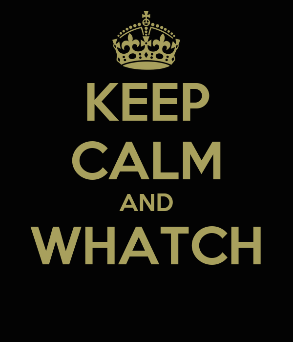 KEEP CALM AND WHATCH