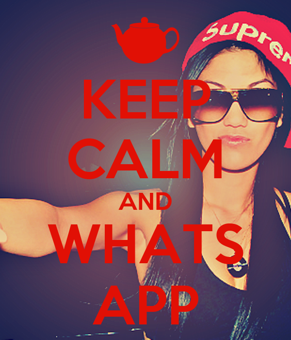 KEEP CALM AND WHATS APP