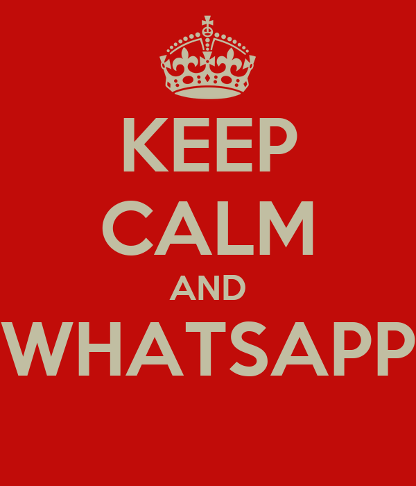 KEEP CALM AND WHATSAPP