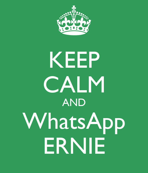KEEP CALM AND WhatsApp ERNIE