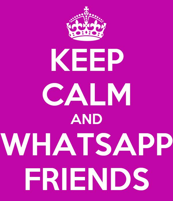 KEEP CALM AND WHATSAPP FRIENDS